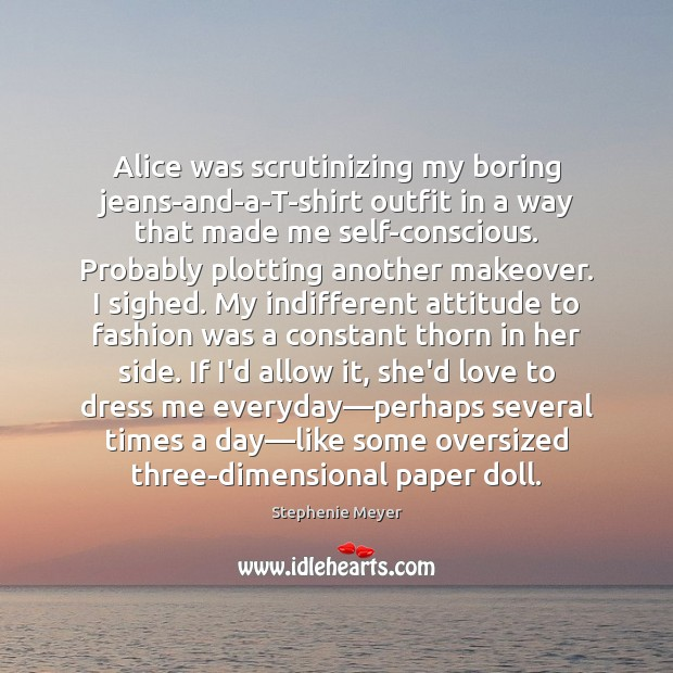 Image, Alice was scrutinizing my boring jeans-and-a-T-shirt outfit in a way that made