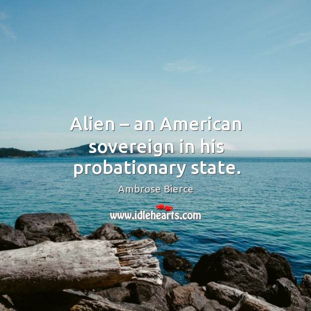 Image, Alien – an american sovereign in his probationary state.
