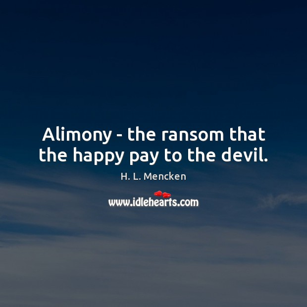 Alimony – the ransom that the happy pay to the devil. Image