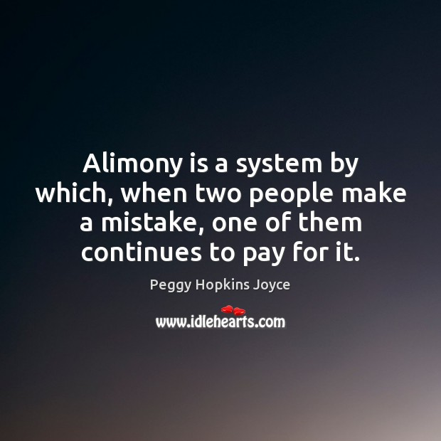 Image, Alimony is a system by which, when two people make a mistake,