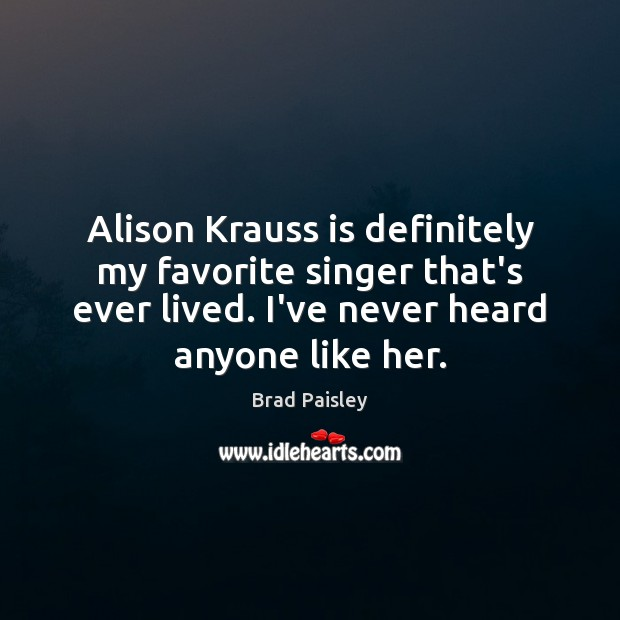 Image, Alison Krauss is definitely my favorite singer that's ever lived. I've never