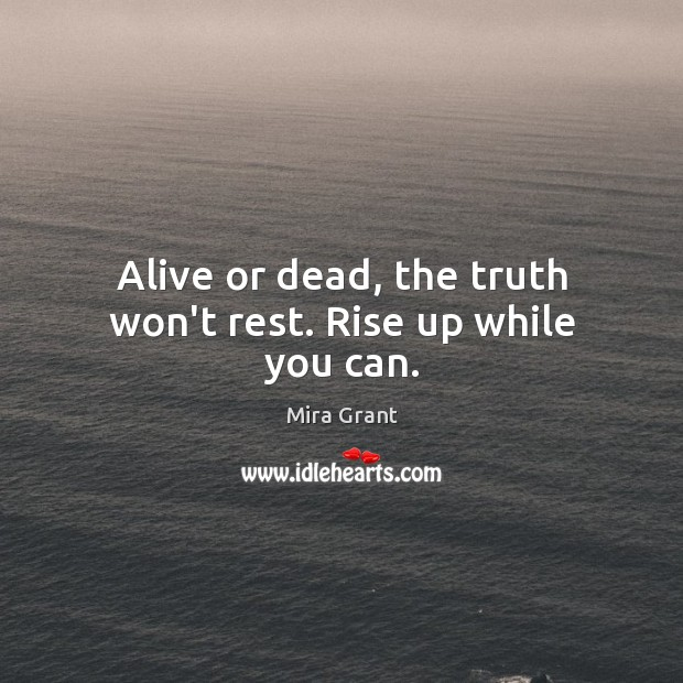 Alive or dead, the truth won't rest. Rise up while you can. Image