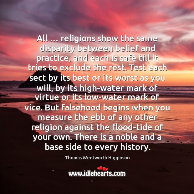 All … religions show the same disparity between belief and practice Thomas Wentworth Higginson Picture Quote