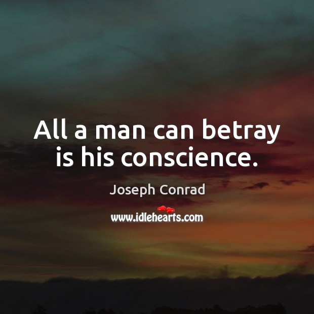 Image, All a man can betray is his conscience.