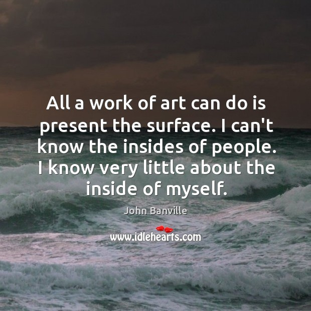 All a work of art can do is present the surface. I Image