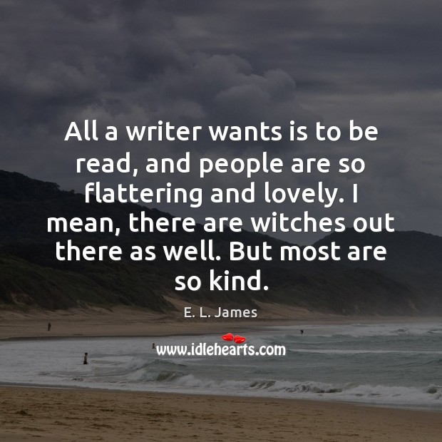 All a writer wants is to be read, and people are so Image