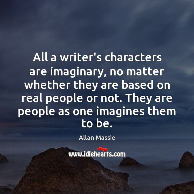 All a writer's characters are imaginary, no matter whether they are based Image
