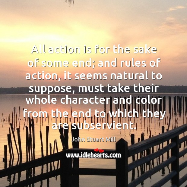 All action is for the sake of some end; and rules of action Image