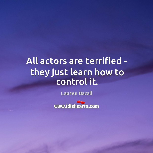 Image, All actors are terrified – they just learn how to control it.