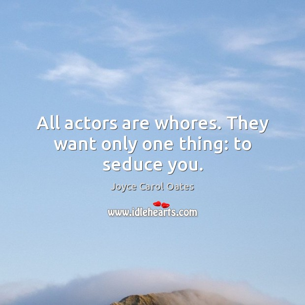Image, All actors are whores. They want only one thing: to seduce you.