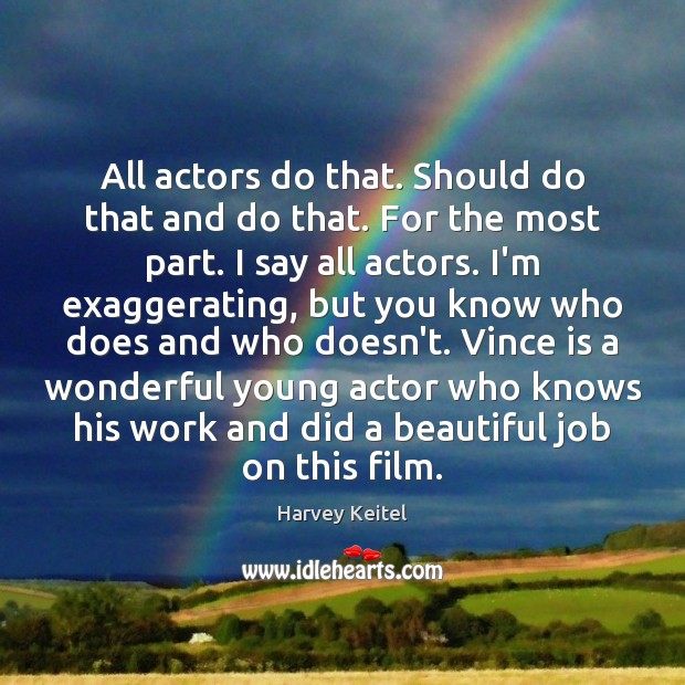 Image, All actors do that. Should do that and do that. For the