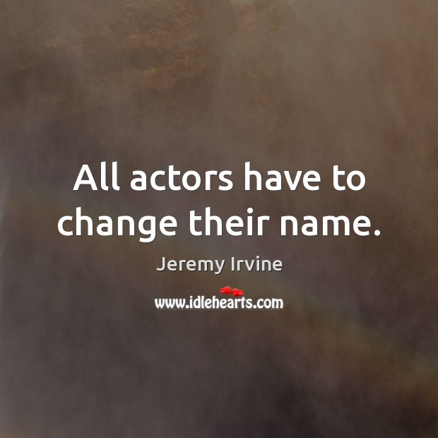 Image, All actors have to change their name.