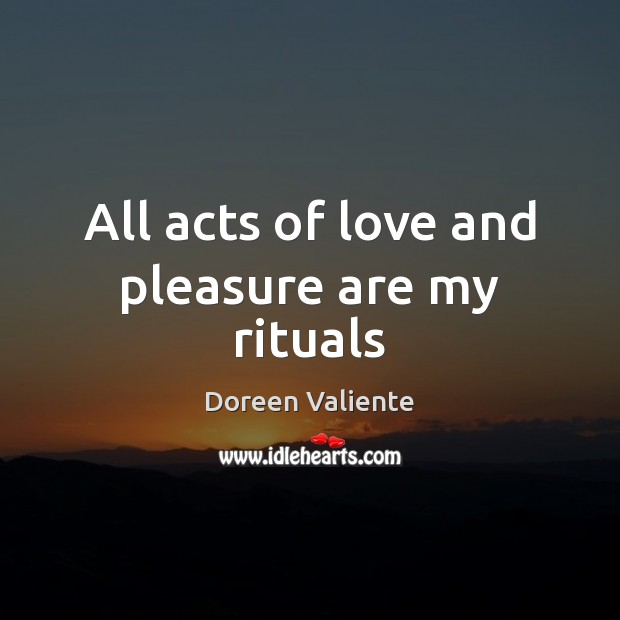 All acts of love and pleasure are my rituals Image