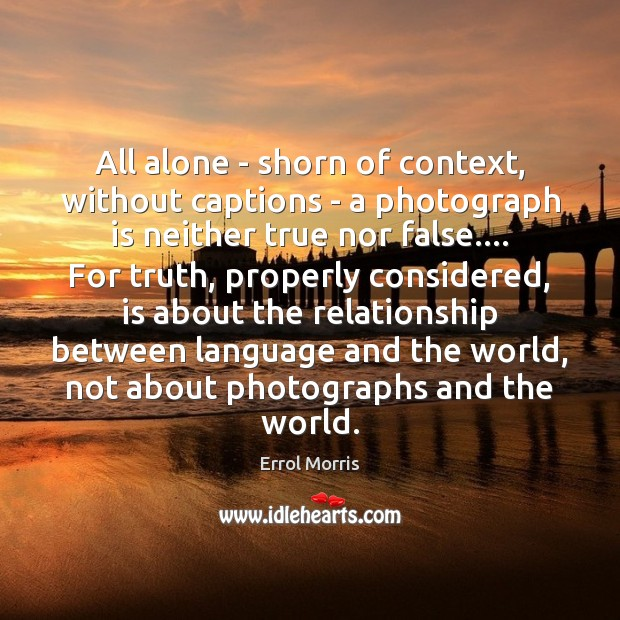 All alone – shorn of context, without captions – a photograph is Image