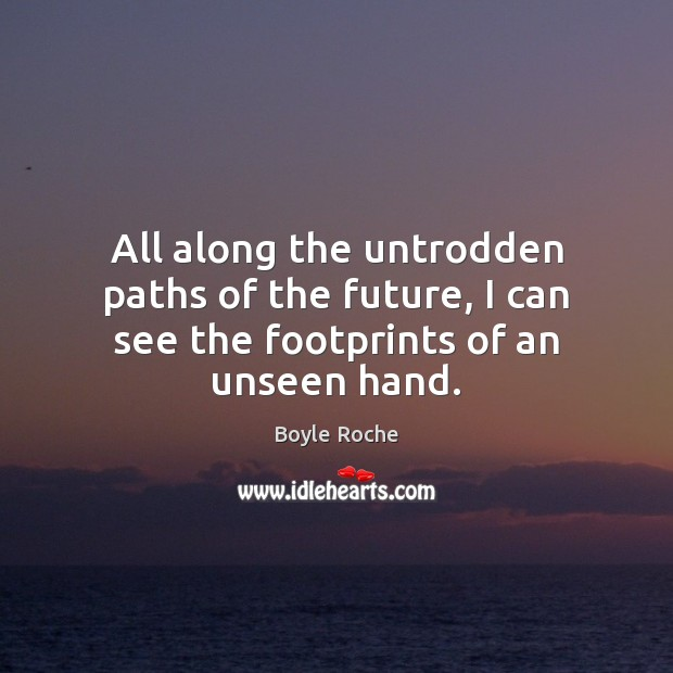 Image, All along the untrodden paths of the future, I can see the footprints of an unseen hand.