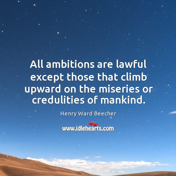 All ambitions are lawful except those that climb upward on the miseries or credulities of mankind. Image