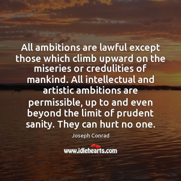 Image, All ambitions are lawful except those which climb upward on the miseries
