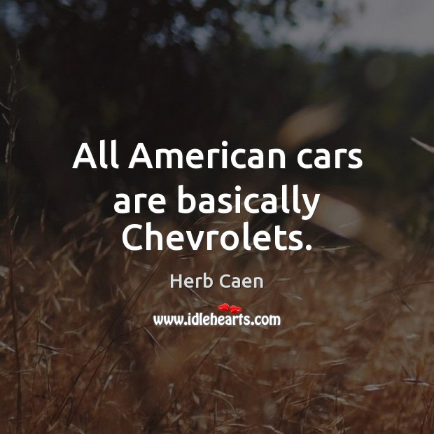 Image, All American cars are basically Chevrolets.