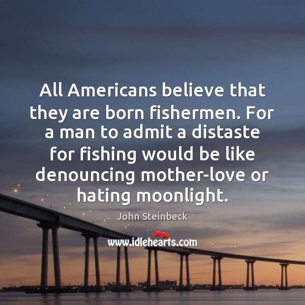 All Americans believe that they are born fishermen. For a man to Image