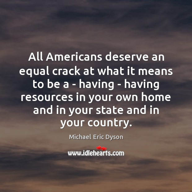 All Americans deserve an equal crack at what it means to be Michael Eric Dyson Picture Quote
