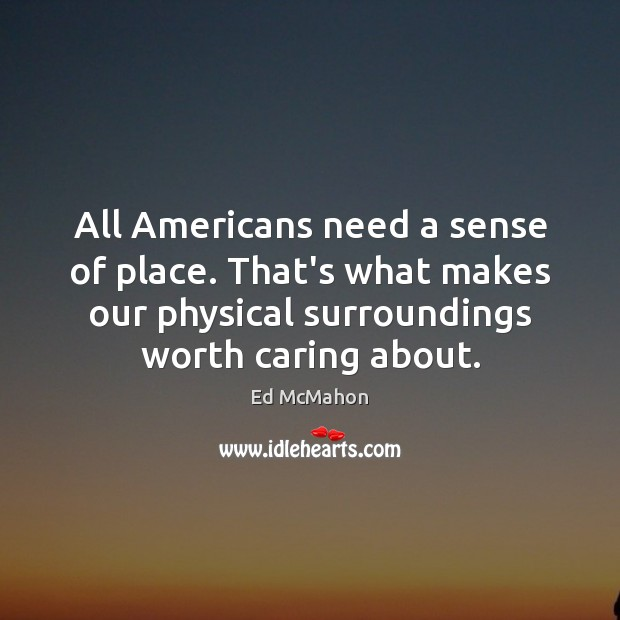 All Americans need a sense of place. That's what makes our physical Image