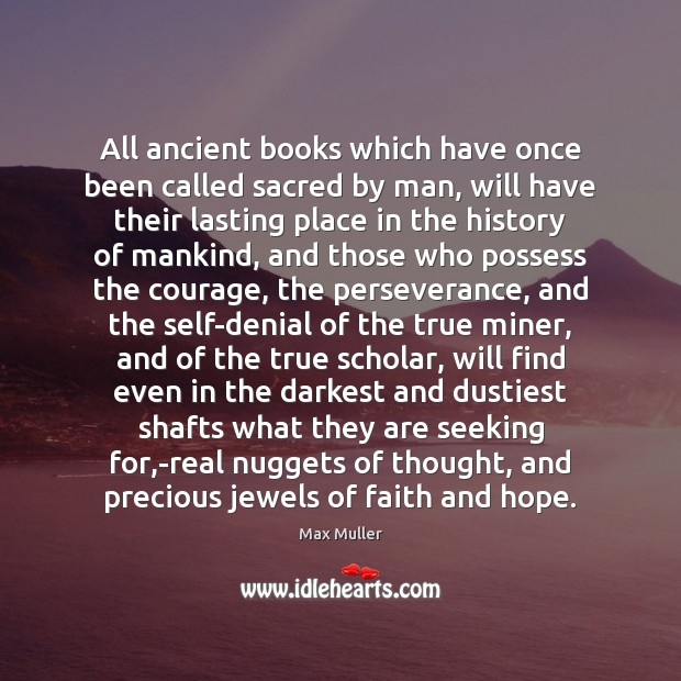 All ancient books which have once been called sacred by man, will Max Muller Picture Quote