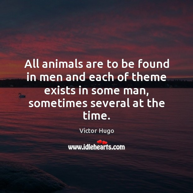 Image, All animals are to be found in men and each of theme