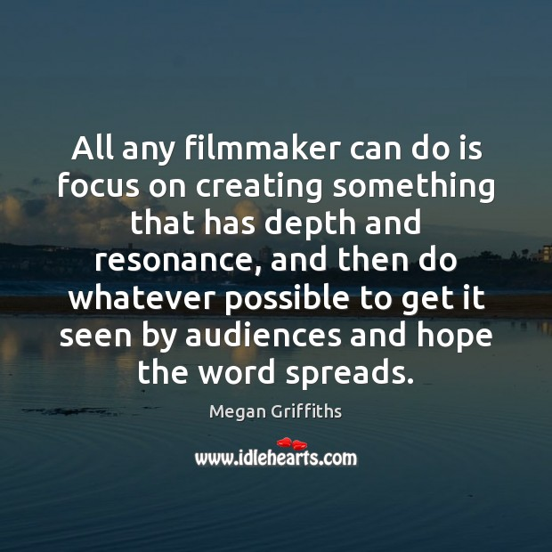 Image, All any filmmaker can do is focus on creating something that has
