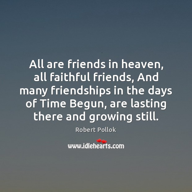 Image, All are friends in heaven, all faithful friends, And many friendships in