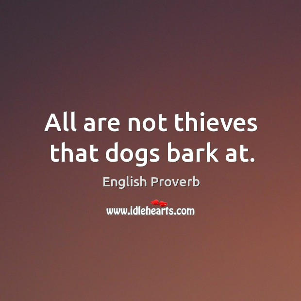 Image, All are not thieves that dogs bark at.