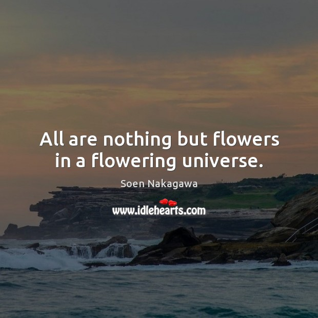 All are nothing but flowers in a flowering universe. Image