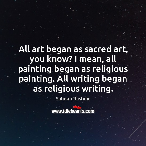 All art began as sacred art, you know? I mean, all painting Image