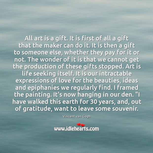 All art is a gift. It is first of all a gift Image