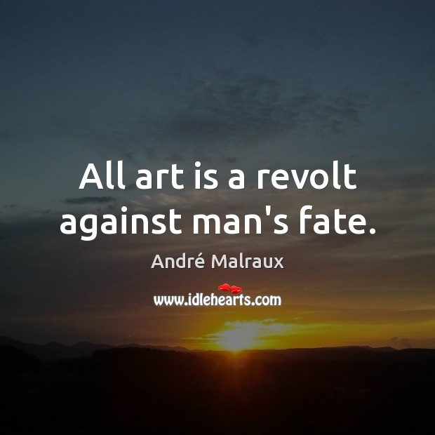 Image, All art is a revolt against man's fate.