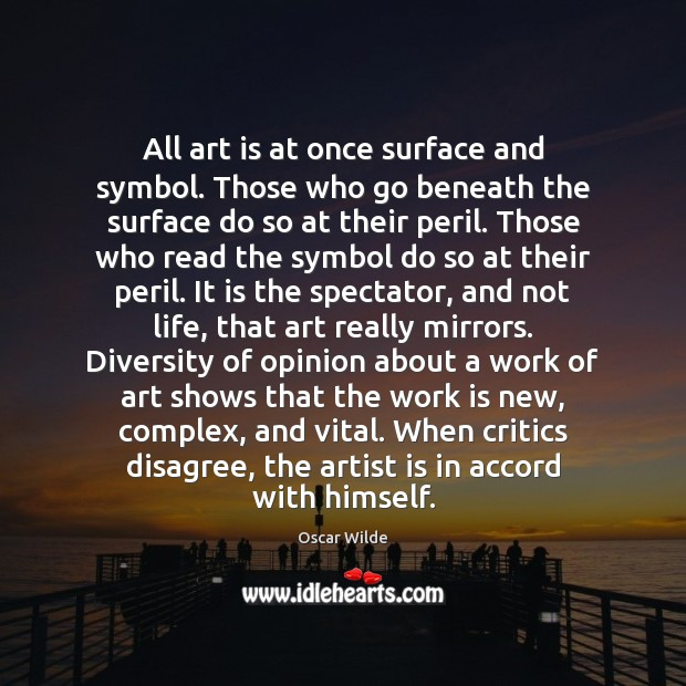 Image, All art is at once surface and symbol. Those who go beneath