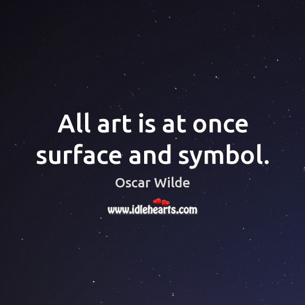 Image, All art is at once surface and symbol.