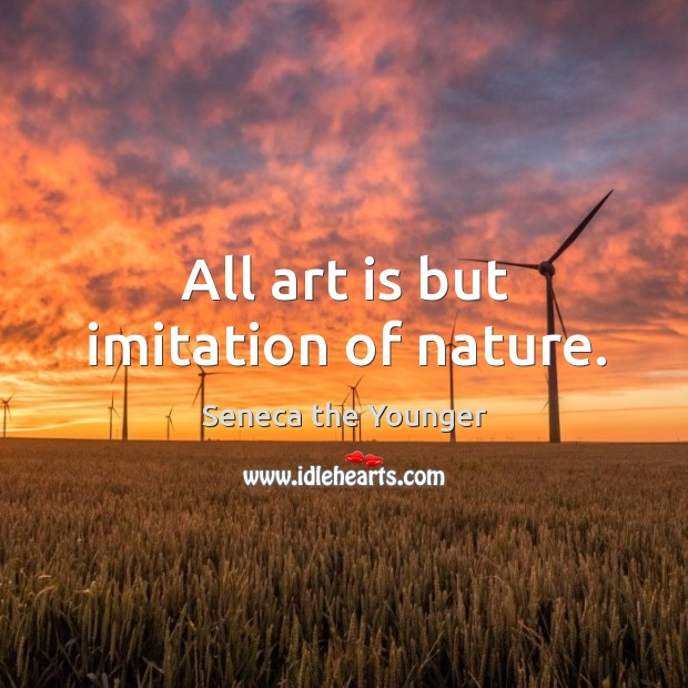 All art is but imitation of nature. Image