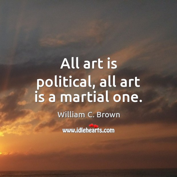 Image, All art is political, all art is a martial one.