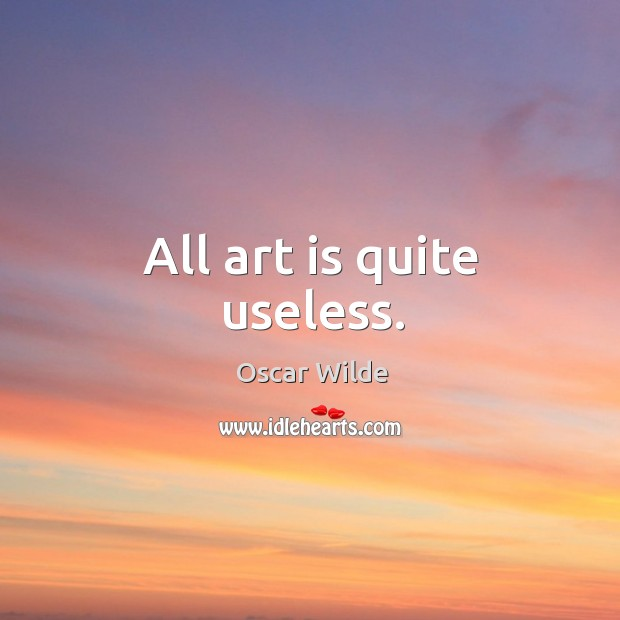 Image, All art is quite useless.