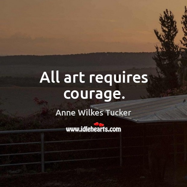Image, All art requires courage.