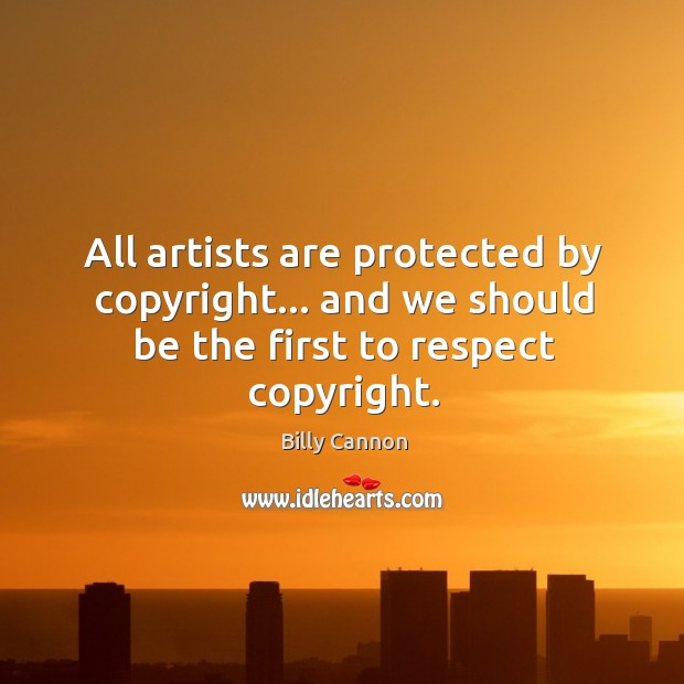 Image, All artists are protected by copyright… and we should be the first to respect copyright.