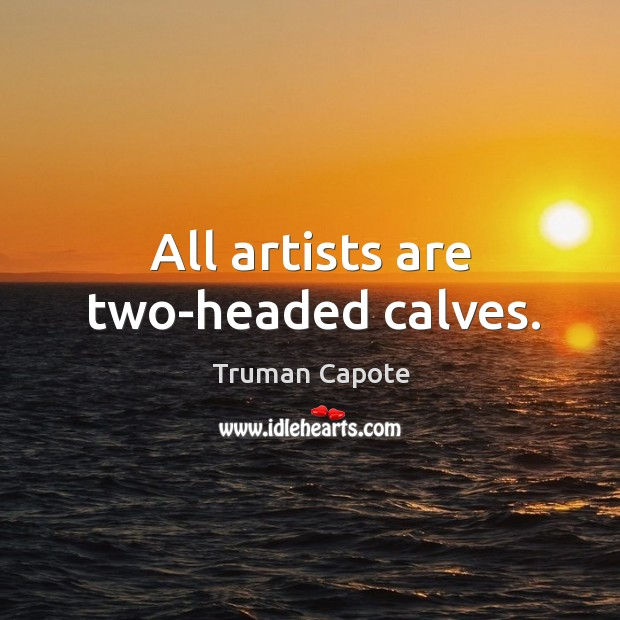 All artists are two-headed calves. Image