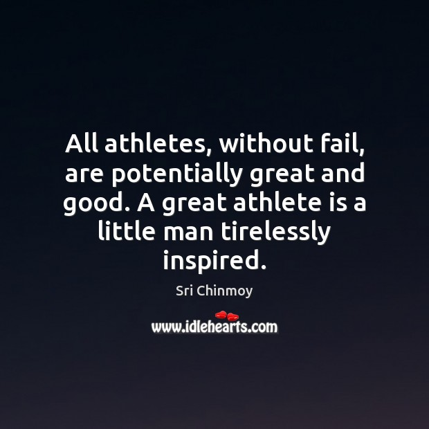 All athletes, without fail, are potentially great and good. A great athlete Image