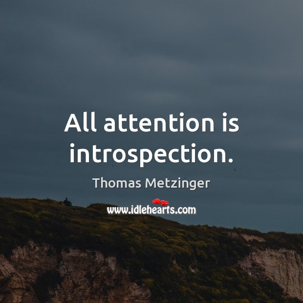 All attention is introspection. Thomas Metzinger Picture Quote