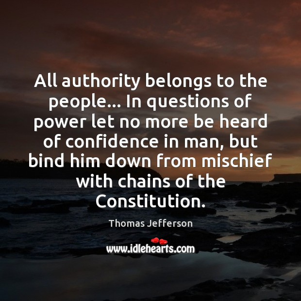 All authority belongs to the people… In questions of power let no Image