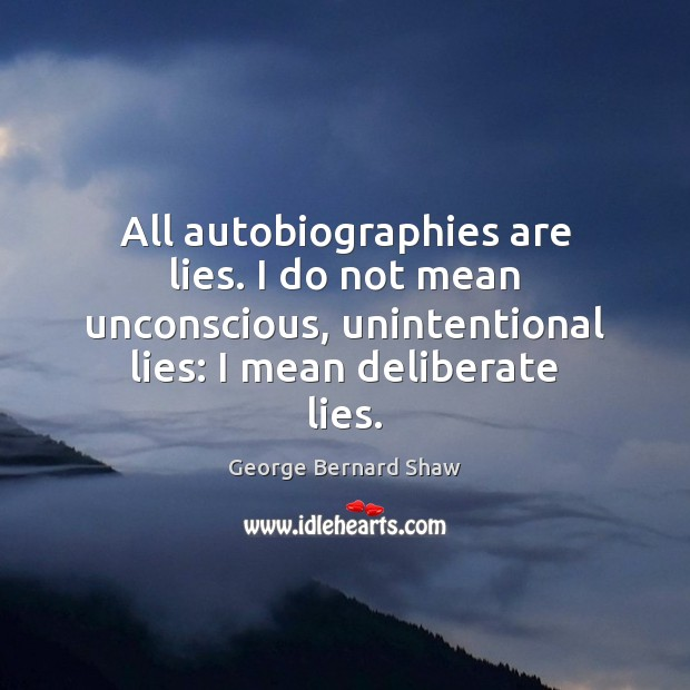 All autobiographies are lies. I do not mean unconscious, unintentional lies: I Image