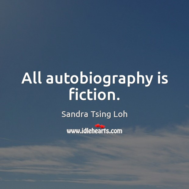 All autobiography is fiction. Image