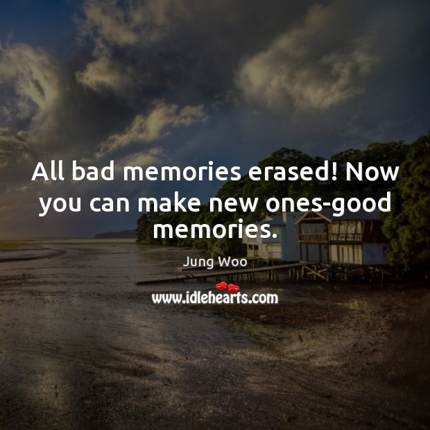 Image, All bad memories erased! Now you can make new ones-good memories.