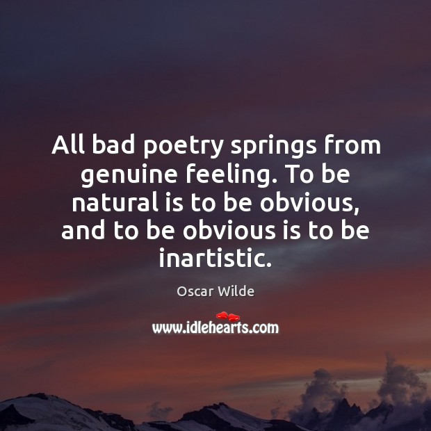 Image, All bad poetry springs from genuine feeling. To be natural is to