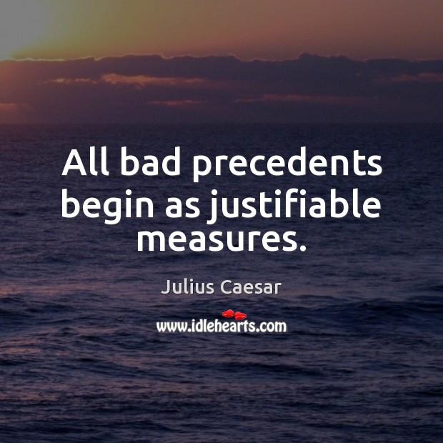 All bad precedents begin as justifiable measures. Image